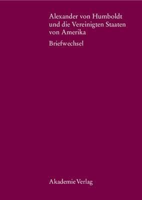 Alexander Von Humboldt Und Die Vereinigten Staaten Von Amerika: Briefwechsel
