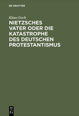 Nietzsches Vater Oder Die Katastrophe Des Deutschen Protestantismus