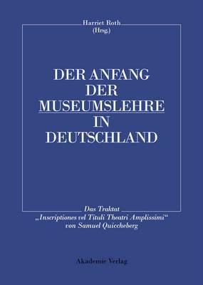Der Anfang Der Museumslehre in Deutschland: Das Traktat  Inscriptiones Vel Tituli Theatri Amplissimi  Lateinisch - Deutsch