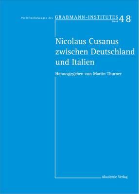 Nicolaus Cusanus Zwischen Deutschland Und Italien: Beitrage Eines Deutsch-Italienischen Symposiums in Der Villa Vigoni