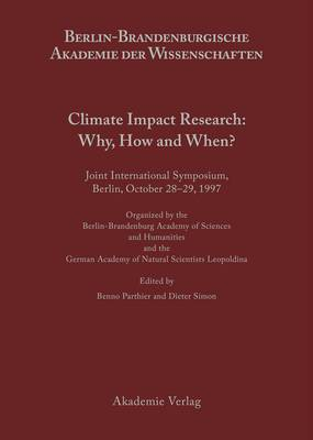 Climate Impact Research: Why, How and When?: Joint International Symposium, Berlin, October 28 29, 1997, Oranized by the Berlin-Brandenburgische Academy of Sciences and Humanities and the German Academy of Natural Scientists Leopoldina