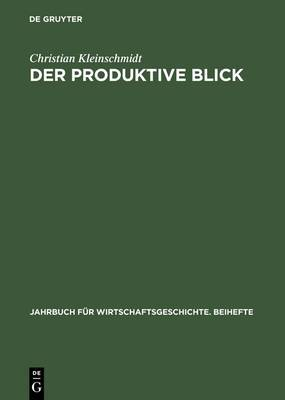 Der Produktive Blick: Wahrnehmung Amerikanischer Und Japanischer Management- Und Produktionsmethoden Durch Deutsche Unternehmer 1950 1985