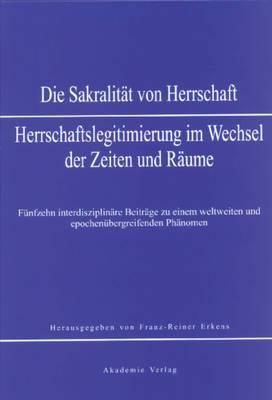 Sakralit t Von Herrschaft: Herrschaftslegitmierung Im Wandel Der Zeiten Und R ume
