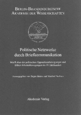 Politische Netzwerke Durch Briefkommunikation: Briefkultur Der Politischen Oppositionsbewegungen Und Fruhen Arbeiterbewegungen Im 19. Jahrhundert
