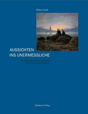 Aussichten Ins Unermessliche: Perspektivitat Und Sinnoffenheit Bei Caspar David Friedrichs