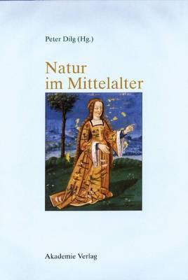 Natur Im Mittelalter: Konzeptionen - Erfahrungen - Wirkungen / Akten Des 9. Symposiums Des Mediavistenverbandes, Marburg, 14.-17. Marz 2001