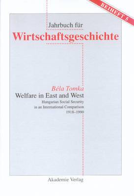 Welfare in East and West: Hungarian Social Security in an International Comparsion 1918 1990