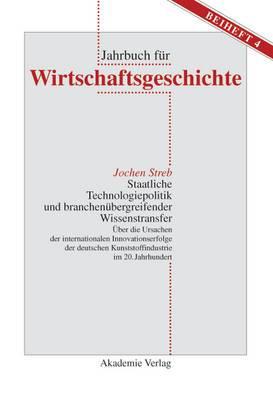 Staatliche Technologiepolitik Und Branchenubergreifender Wissenstransfer: Uber Die Ursachen Der Internationalen Innovationserfolge Der Deutschen Kunststoffindustrie Im 20. Jahrhundert