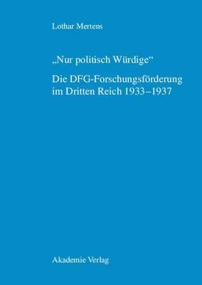 Nur Politisch Wurdige.  Die Dfg-Forschungsforderung Im Dritten Reich 1933-1937