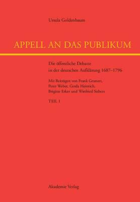 Appell an Das Publikum: Die Offentliche Debatte in Der Deutschen Aufklarung 1687-1796
