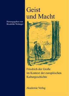 Geist Und Macht: Friedrich Der Groe Im Kontext Der Europaischen Kulturgeschichte