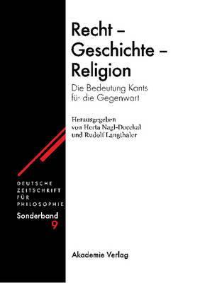 Recht - Geschichte - Religion: Die Bedeutung Kants F�r Die Gegenwart