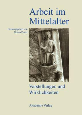 Arbeit Im Mittelalter: Vorstellungen Und Wirklichkeiten