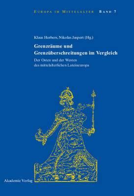 Grenzr ume Und Grenz berschreitungen Im Vergleich: Der Osten Und Der Westen Des Mittelalterlichen Lateineuropa