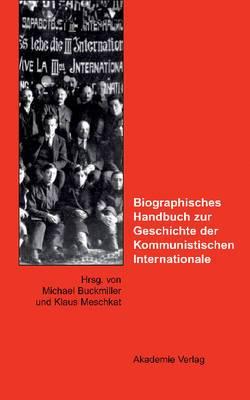 Biographisches Handbuch Zur Geschichte Der Kommunistischen Internationale: Ein Deutsch-Russisches Forschungsprojekt