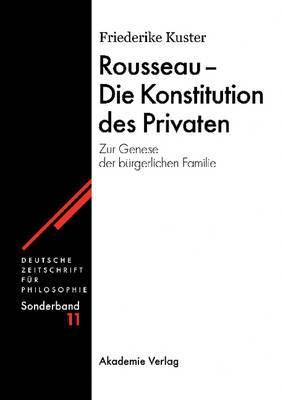 Rousseau - Die Konstitution Des Privaten: Zur Genese Der B�rgerlichen Familie