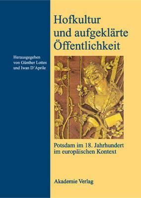 Hofkultur Und Aufgeklarte Offentlichkeit: Potsdam Im 18. Jahrhundert Im Europaischen Kontext