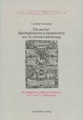 , Via Media': Spiritualistische Lebenswelten Und Konfessionalisierung
