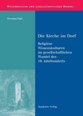 Die Kirche Im Dorf: Religi se Wissenskulturen Im Gesellschaftlichen Wandel Des 19. Jahrhunderts