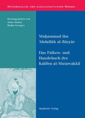 Das Falken- Und Hundebuch Des Kalifen Al-Mutawakkil: Ein Arabischer Traktat Aus Dem 9. Jahrhundert
