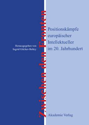 Zwischen Den Fronten: Positionskampfe Europaischer Intellektueller Im 20. Jahrhundert
