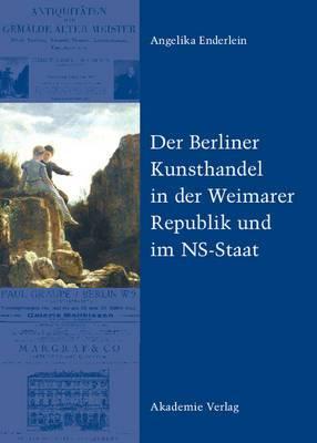 Der Berliner Kunsthandel in Der Weimarer Republik Und Im NS-Staat: Zum Schicksal Der Sammlung Graetz