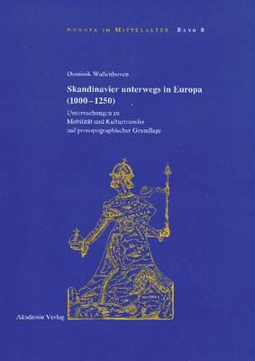 Skandinavier Unterwegs in Europa (1000-1250): Untersuchungen Zu Mobilit�t Und Kulturtransfer Auf Prosopographischer Grundlage