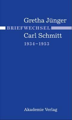 Briefwechsel Gretha Junger Und Carl Schmitt 1934-1953
