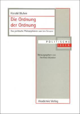 Die Ordnung Der Ordnung: Das Politische Philosophieren Von Leo Strauss