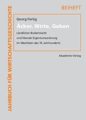 Acker, Wirte, Gaben: Landlicher Bodenmarkt Und Liberale Eigentumsordnung Im Westfalen Des 19. Jahrhunderts