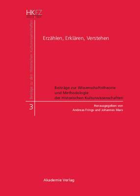 Erzahlen, Erklaren, Verstehen: Beitrage Zur Wissenschaftstheorie Und Methodologie Der Historischen Kulturwissenschaften