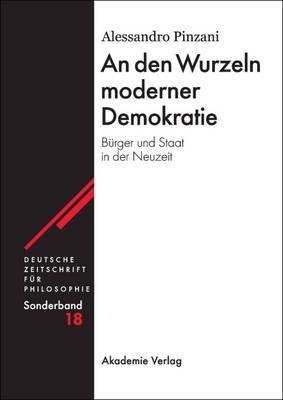 An Den Wurzeln Moderner Demokratie: Burger Und Staat in Der Neuzeit