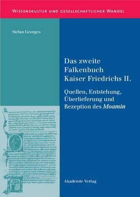 Das Zweite Falkenbuch Kaiser Friedrichs II.: Quellen, Entstehung, Uberlieferung Und Rezeption Des Moamin. Mit Einer Edition Der Lateinischen Uberlieferung