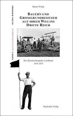 Bauern Und Grogrundbesitzer Auf Ihrem Weg Ins Dritte Reich: Der Brandenburgische Landbund 1919-1933