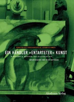 Ein Handler  Entarteter  Kunst: Bernhard A. Bohmer Und Sein Nachlass