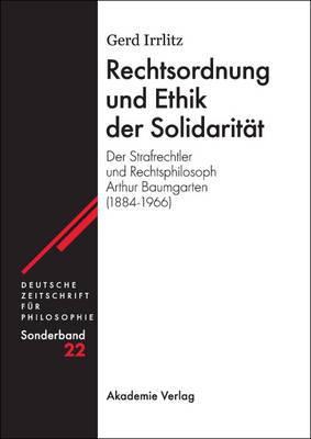 Rechtsordnung Und Ethik Der Solidarit�t: Der Strafrechtler Und Philosoph Arthur Baumgarten