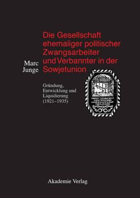 Die Gesellschaft Ehemaliger Politischer Zwangsarbeiter Und Verbannter in Der Sowjetunion: Grundung, Entwicklung Und Liquidierung (1921-1935)