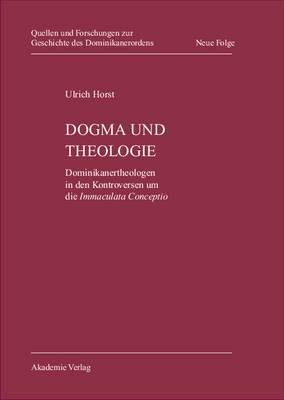 Dogma Und Theologie: Dominikanertheologen in Den Kontroversen Um Die Immaculata Conceptio