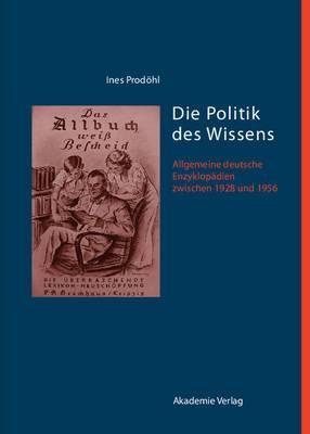 Die Politik Des Wissens: Allgemeine Deutsche Enzyklop�dien Zwischen 1928 Und 1956