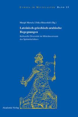 Lateinisch-Griechisch-Arabische Begegnungen: Kulturelle Diversitat Im Mittelmeerraum Des Spatmittelalters