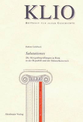 Salutationes: Die Morgenbegruungen in ROM in Der Republik Und Der Fruhen Kaiserzeit