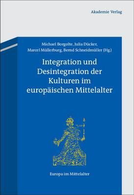 Integration Und Desintegration Der Kulturen Im Europaischen Mittelalter