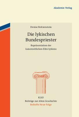 Die Lykischen Bundespriester: Reprasentation Der Kaiserzeitlichen Elite Lykiens