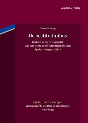 de Beatitudinibus: Gerhard Von Sterngassen Op Und Sein Beitrag Zur Spatmittelalterlichen Spiritualitatsgeschichte