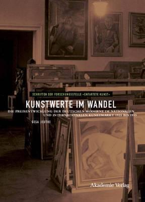 Kunstwerte Im Wandel: Die Preisentwicklung Der Deutschen Moderne Im Nationalen Und Internationalen Kunstmarkt 1925 Bis 1955