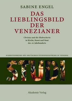 Das Lieblingsbild Der Venezianer:  Christus Und Die Ehebrecherin  in Kirche, Kunst Und Staat Des 16. Jahrhunderts