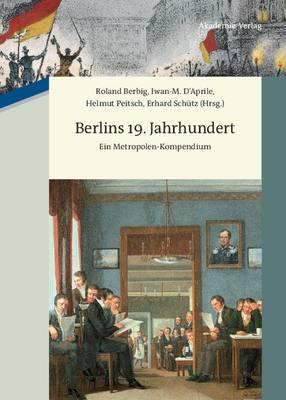 Berlins 19. Jahrhundert: Ein Metropolen-Kompendium