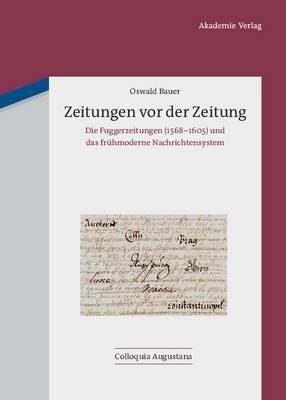 Zeitungen VOR Der Zeitung: Die Fuggerzeitungen (1568-1605) Und Das Fruhmoderne Nachrichtensystem