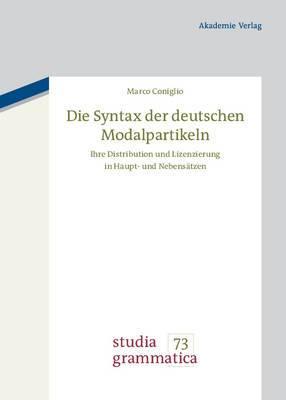Die Syntax Der Deutschen Modalpartikeln: Ihre Distribution Und Lizenzierung in Haupt- Und Nebens�tzen