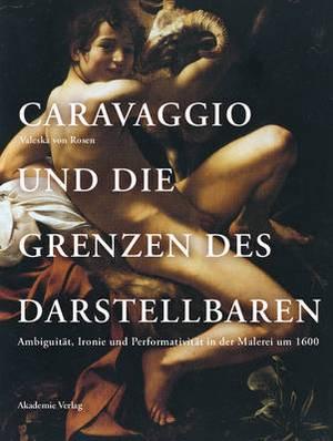 Caravaggio Und Die Grenzen Des Darstellbaren: Ambiguitat, Ironie Und Performativitat in Der Malerei Um 1600
